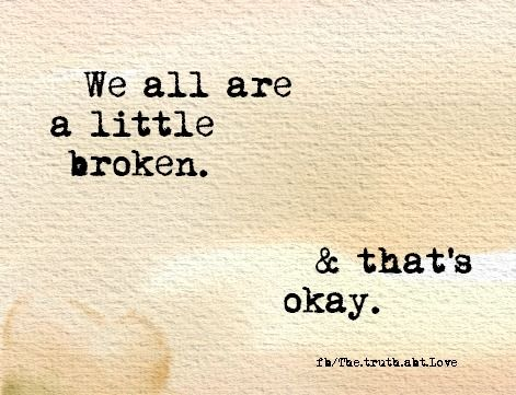 157147-We-Are-All-A-Little-Broken.jpg