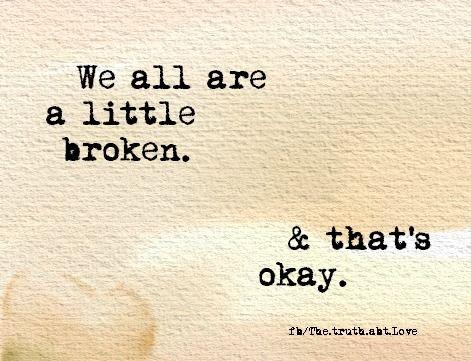 157147-We-Are-All-A-Little-Broken.jpg
